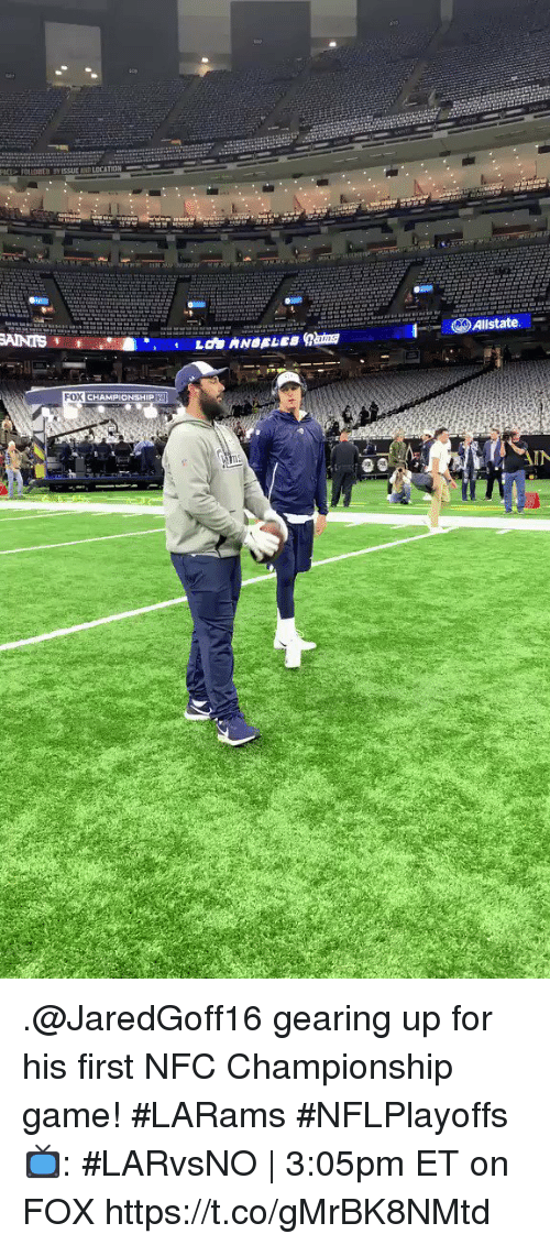 Nfc Championship: llstate.  FOX  CHAMPIONSHIP  IN .@JaredGoff16 gearing up for his first NFC Championship game! #LARams #NFLPlayoffs  📺: #LARvsNO   3:05pm ET on FOX https://t.co/gMrBK8NMtd