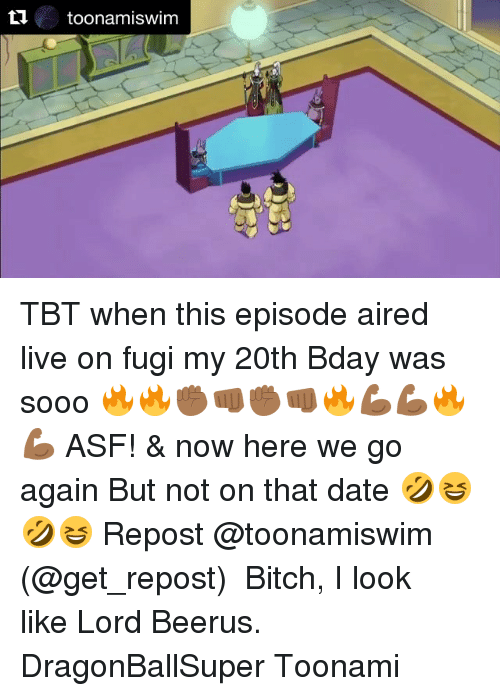 Lord Beerus: Lltoonamiswim TBT when this episode aired live on fugi my 20th Bday was sooo 🔥🔥✊🏾👊🏾✊🏾👊🏾🔥💪🏾💪🏾🔥💪🏾 ASF! & now here we go again But not on that date 🤣😆🤣😆 Repost @toonamiswim (@get_repost) ・・・ Bitch, I look like Lord Beerus. DragonBallSuper Toonami