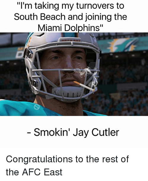 """Jays: """"l'm taking my turnovers to  South Beach and joining the  Miami Dolphins""""  Smokin' Jay Cutler Congratulations to the rest of the AFC East"""