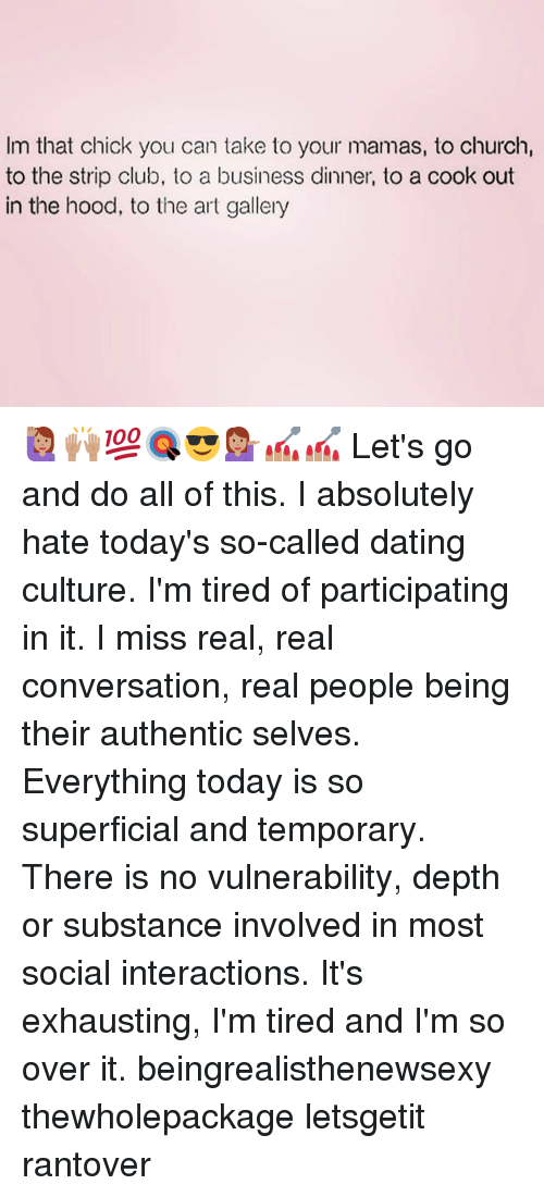 i hate dating culture How easy is it to meet people in the millennial dating world today well, new technology and apps like tinder, bumble grindr and even social media apps like instagram give you an ease of access to people although i have to be honest, i hate using social media to try and get a date the use of online.
