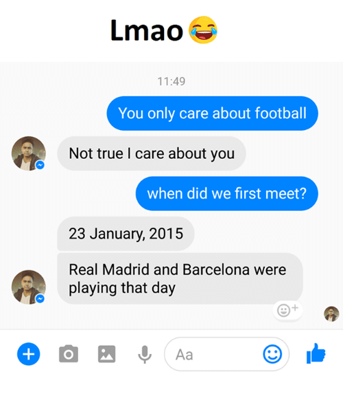 Barcelona, Football, and Lmao: Lmao  11:49  You only care about football  Not true l care about you  when did we first meet?  23 January, 2015  Real Madrid and Barcelona were  playing that day  Aa