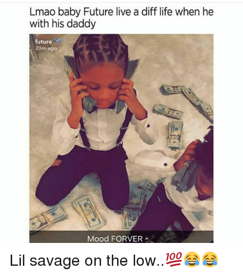 Baby Future, Future, and Life: Lmao baby Future live a diff life when he  with his daddy  future s.  20m ago  Mood FORVER Lil savage on the low..💯😂😂