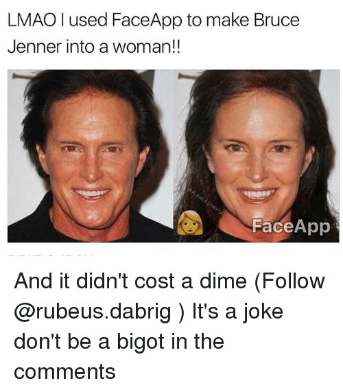 Faceapp: LMAO I used FaceApp to make Bruce  Jenner into a woman!!  Face App And it didn't cost a dime (Follow @rubeus.dabrig ) It's a joke don't be a bigot in the comments