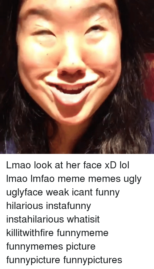 Meme Ugly: Lmao look at her face xD lol lmao lmfao meme memes ugly uglyface weak icant funny hilarious instafunny instahilarious whatisit killitwithfire funnymeme funnymemes picture funnypicture funnypictures