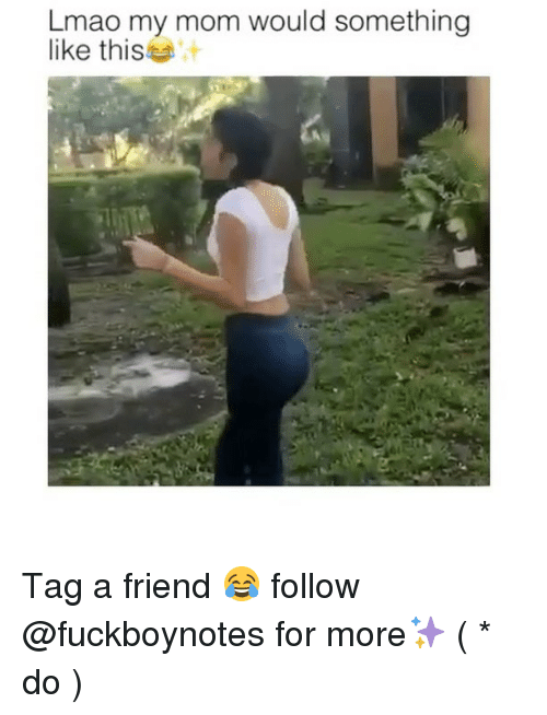 Lmao, Memes, and Mom: Lmao my mom would something  like this Tag a friend 😂 follow @fuckboynotes for more✨ ( * do )