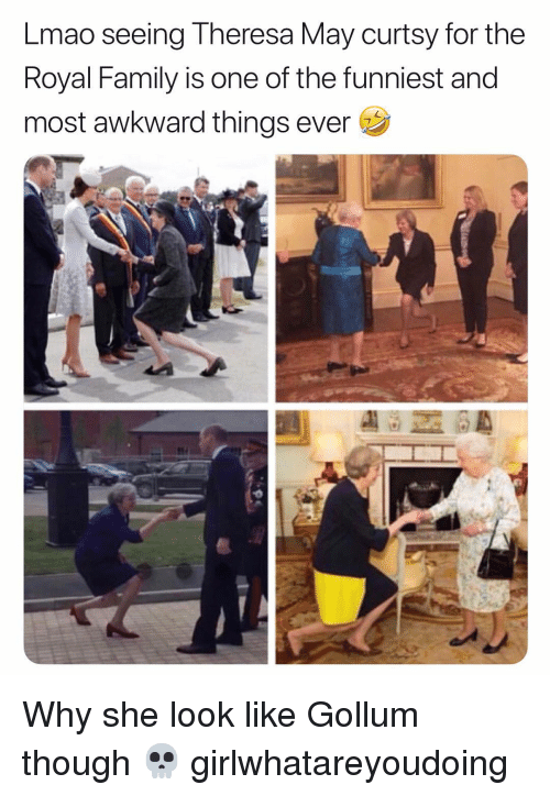 Royal family: Lmao seeing Theresa May curtsy for the  Royal Family is one of the funniest and  most awkward things ever Why she look like Gollum though 💀 girlwhatareyoudoing