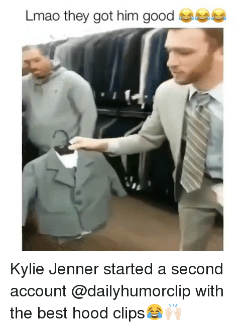 Hood Clips: Lmao they got him good Kylie Jenner started a second account @dailyhumorclip with the best hood clips😂🙌🏻