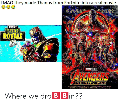 Dro: LMAO they made Thanos from Fortnite into a real movie  FORTNITE  BATTLE  POYALE  け  MARVEL STUDILS  AVENGERS  NFIN Where we dro🅱🅱in??