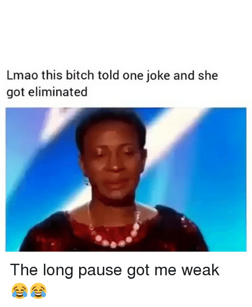 Bitch, Funny, and Lmao: Lmao this bitch told one joke and she  got eliminated The long pause got me weak 😂😂