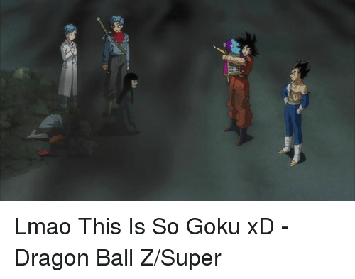 Dragon Ball Z Super: Lmao This Is So Goku xD  - Dragon Ball Z/Super