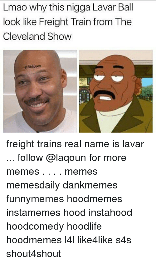 Lmao, Memes, and Cleveland: Lmao why this nigga Lavar Ball  look like Freight Train from The  Cleveland Show freight trains real name is lavar ... follow @laqoun for more memes . . . . memes memesdaily dankmemes funnymemes hoodmemes instamemes hood instahood hoodcomedy hoodlife hoodmemes l4l like4like s4s shout4shout