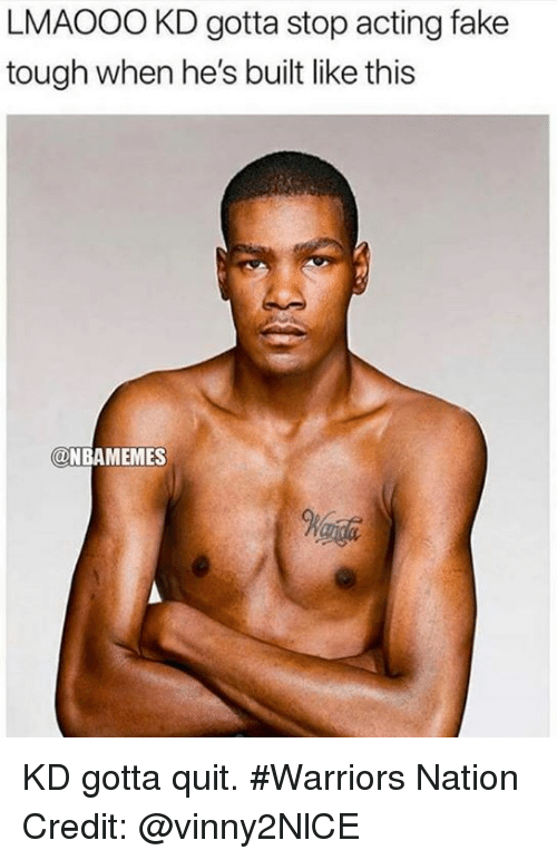 Fake, Nba, and Warriors: LMAOOO KD gotta stop acting fake  tough when he's built like this  @NBAMEMES KD gotta quit. #Warriors Nation Credit: @vinny2NlCE