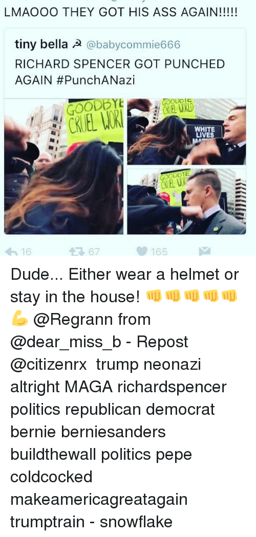 Richard Spencer Got Punched Again: LMAOOO THEY GOT HIS ASS AGAIN!!!!!  tiny bella A  baby commie666  RICHARD SPENCER GOT PUNCHED  AGAIN PunchANazi  GOOD  WHITE  LIVES  165  m 16 Dude... Either wear a helmet or stay in the house! 👊👊👊👊👊💪 @Regrann from @dear_miss_b - Repost @citizenrx ・・・ trump neonazi altright MAGA richardspencer politics republican democrat bernie berniesanders buildthewall politics pepe coldcocked makeamericagreatagain trumptrain - snowflake