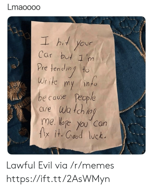 Lawful Evil: Lmaooodo  L hi your  Car but 'm  Pretend (to  Write my into  e cause People  are wa tch i  me Hoe you can  fx it.Cood lck.  OP Lawful Evil via /r/memes https://ift.tt/2AsWMyn
