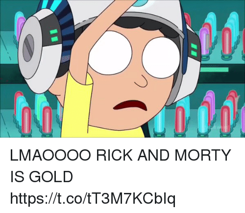 Funny, Rick and Morty, and Gold: LMAOOOO RICK AND MORTY IS GOLD https://t.co/tT3M7KCbIq