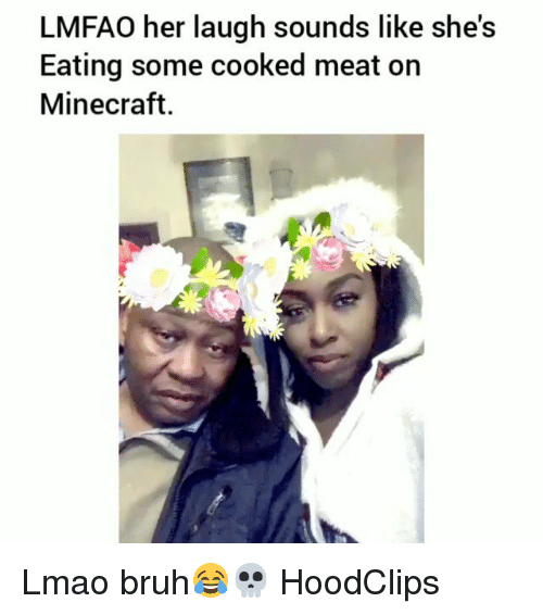 Bruh, Funny, and Lmao: LMFAO her laugh sounds like she's  Eating some cooked meat on  Minecraft. Lmao bruh😂💀 HoodClips