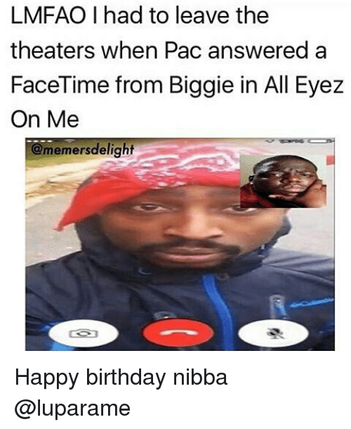 lmfao i had to leave the theaters when pac answered 23789599 lmfao i had to leave the theaters when pac answered a facetime