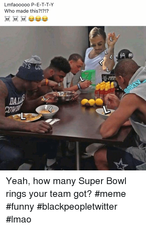 super bowl rings: Lmfao  Who made this?!?!?  0000 P-E-T-T-Y  CO Yeah, how many Super Bowl rings your team got? #meme #funny #blackpeopletwitter #lmao