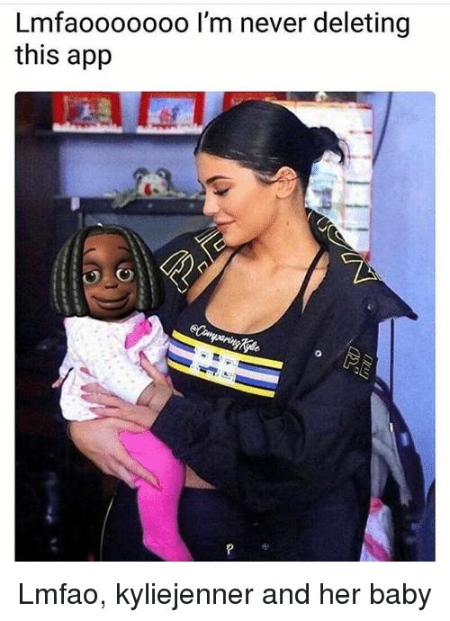 Memes, Lmfao, and Never: Lmfaooooooo l'm never deleting  this app Lmfao, kyliejenner and her baby