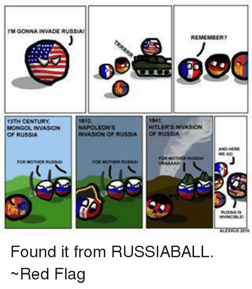 Hitler, Reds, and Russia: l'MGONNAINVADE RUSSIA!  1812,  13TH CENTURY  MONGOL INVASION  INVASION OF RUSSIA  OF RUSSIA  FOR MOTHER Russ MI  HITLER'S INVASION  OF RUSSIA Found it from RUSSIABALL. ~Red Flag
