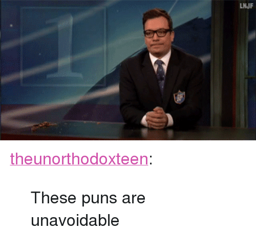 "puns: LNJF <p><a class=""tumblr_blog"" href=""http://theunorthodoxteen.tumblr.com/post/68646854407/these-puns-are-unavoidable"">theunorthodoxteen</a>:</p> <blockquote> <p>These puns are unavoidable </p> </blockquote>"