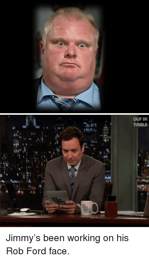 Ford: LNJF ON  TUMBLR  04 <p>Jimmy&rsquo;s been working on his Rob Ford face.</p>