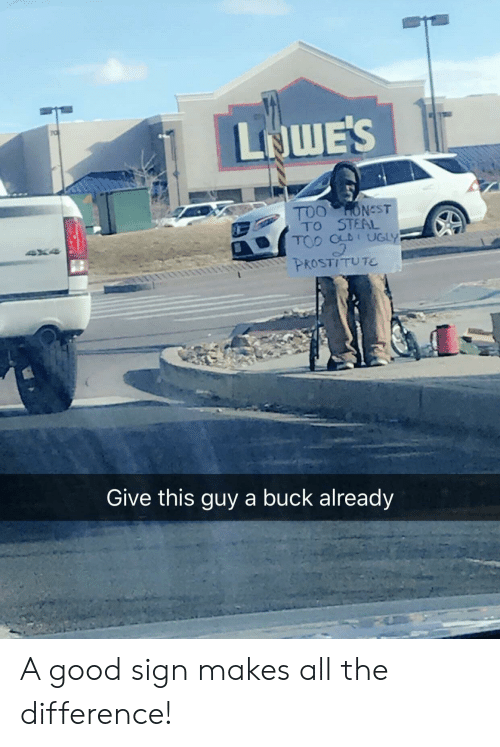 prostitute: LNWE'S  TO STEAL  PROSTITUTE  Give this guy a buck already A good sign makes all the difference!