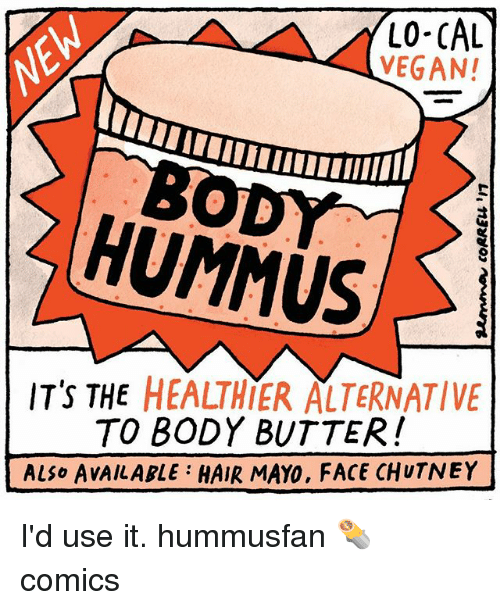 Memes, Vegan, and Hair: LO-CAL  VEGAN!  HUMMUS  IT'S THE HEALTHIER ALTERNATIVE  TO BODY BUTTER!  ALSO AVAILABLE HAIR MAYO, FACE CHUTNEY I'd use it. hummusfan 🌯 comics