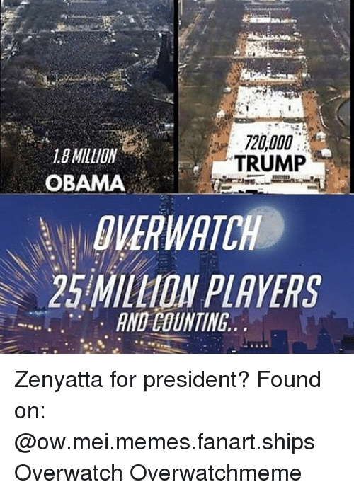 Trump Obama: LO MILLION  TRUMP  OBAMA  WATCH  25 MILLION PLAYERS  AND COUNTING Zenyatta for president? Found on: @ow.mei.memes.fanart.ships Overwatch Overwatchmeme