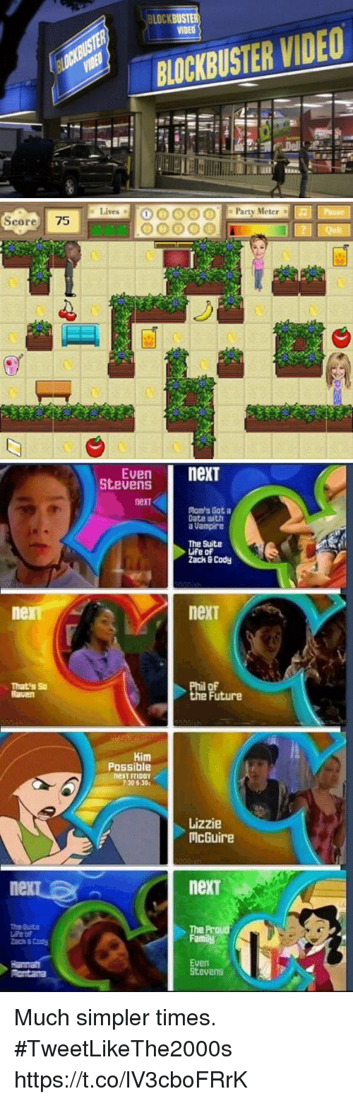 That's So Raven: LOC  VIDEO  BLOCKBUSTER IDEO   Lives  OOOO Party Meter  Score 75   Even nexT  StevenS  next  Ptam's Got a  Date with  a Uampire  The Suite  Life of  Zack&Cody  ner  next  That's So  Raven  Future  Kim  Possible  next iriDDY  7306.30  Lizzie  McGuire  nexT  The  Family  Euen  Stevens Much simpler times.  #TweetLikeThe2000s https://t.co/lV3cboFRrK