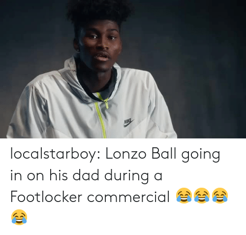 Footlocker: localstarboy:  Lonzo Ball going in on his dad during a Footlocker commercial 😂😂😂😂