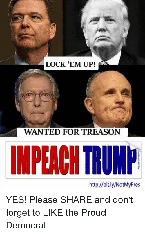 Impeach Trump: LOCK 'EM UP!  WANTED FOR TREASON  IMPEACH TRUMP  http://bit.ly/NotMyPres YES!  Please SHARE and don't forget to LIKE the Proud Democrat!