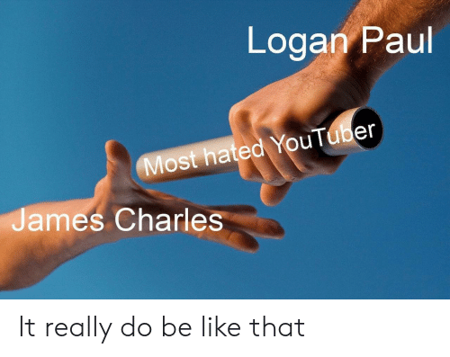 logan paul: Logan Paul  Most hated YouTuber  James Charles It really do be like that