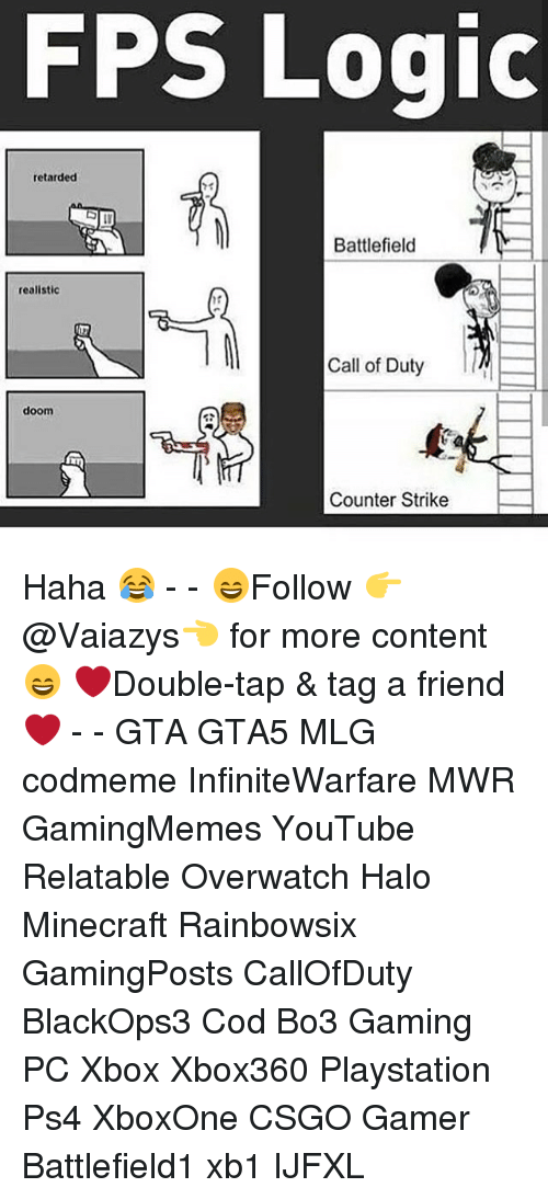 Counter Strikes: Logic  FPS retarded  Battlefield  realistic  Call of Duty  doom  Counter Strike Haha 😂 - - 😄Follow 👉@Vaiazys👈 for more content😄 ❤Double-tap & tag a friend❤ - - GTA GTA5 MLG codmeme InfiniteWarfare MWR GamingMemes YouTube Relatable Overwatch Halo Minecraft Rainbowsix GamingPosts CallOfDuty BlackOps3 Cod Bo3 Gaming PC Xbox Xbox360 Playstation Ps4 XboxOne CSGO Gamer Battlefield1 xb1 IJFXL