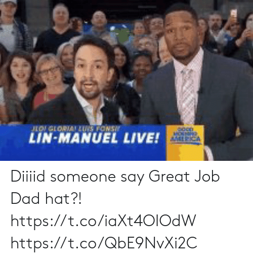 lin: LOGLORIA LUS FONS  LIN-MANUEL  MOSNRG  AMLRICA  LIVE! Diiiid someone say Great Job Dad hat?! https://t.co/iaXt4OIOdW https://t.co/QbE9NvXi2C