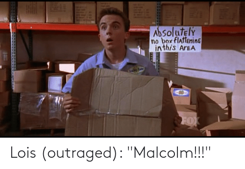 """Outraged: Lois (outraged): """"Malcolm!!!"""""""
