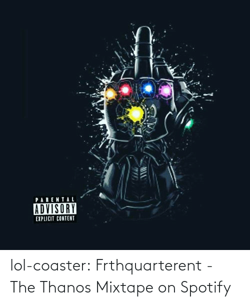 album: lol-coaster:  Frthquarterent - The Thanos Mixtape on Spotify