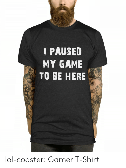 t-shirt: lol-coaster:    Gamer T-Shirt