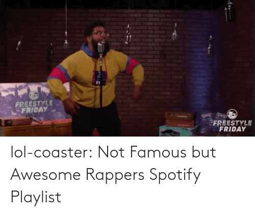Rappers: lol-coaster:  Not Famous but Awesome Rappers Spotify Playlist