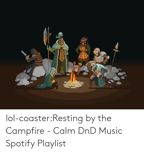 DnD: lol-coaster:Resting by the Campfire - Calm DnD Music Spotify Playlist