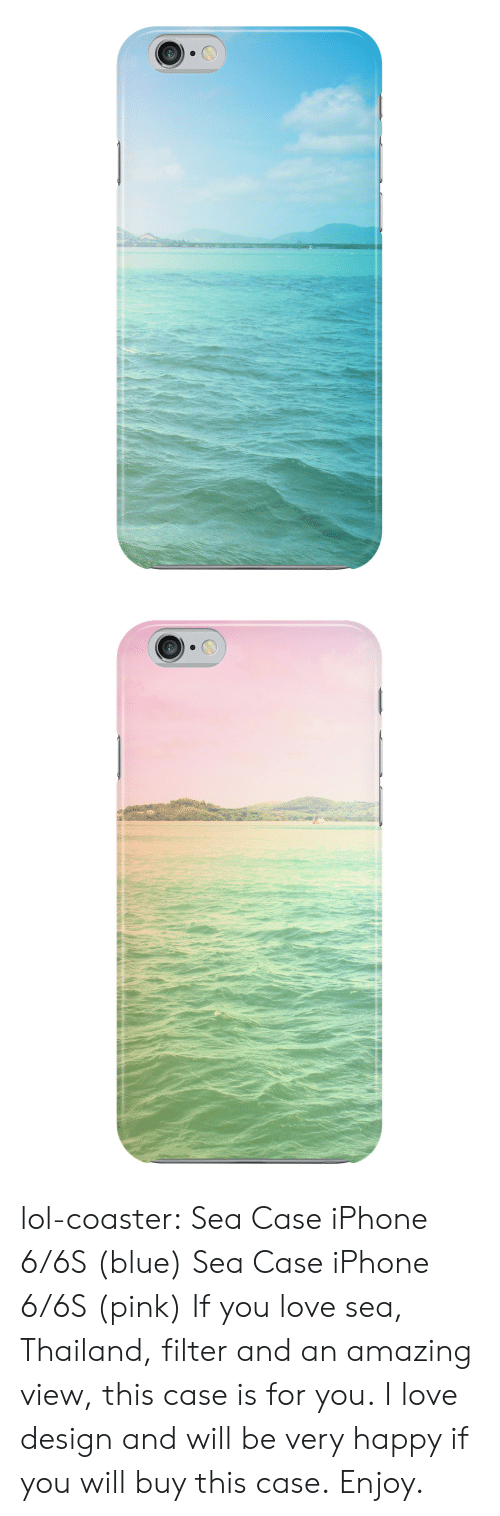 iphone: lol-coaster:   Sea Case iPhone 6/6S (blue)  Sea Case iPhone 6/6S(pink) If you love sea, Thailand, filter and an amazing view, this case is for you. I love design and will be very happy if you will buy this case. Enjoy.