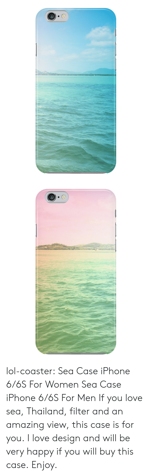 iphone: lol-coaster:   Sea Case iPhone 6/6S For Women Sea Case iPhone 6/6S For Men If you love sea, Thailand, filter and an amazing view, this case is for you. I love design and will be very happy if you will buy this case. Enjoy.