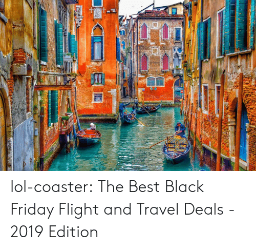 deals: lol-coaster:  The Best Black Friday Flight and Travel Deals - 2019 Edition