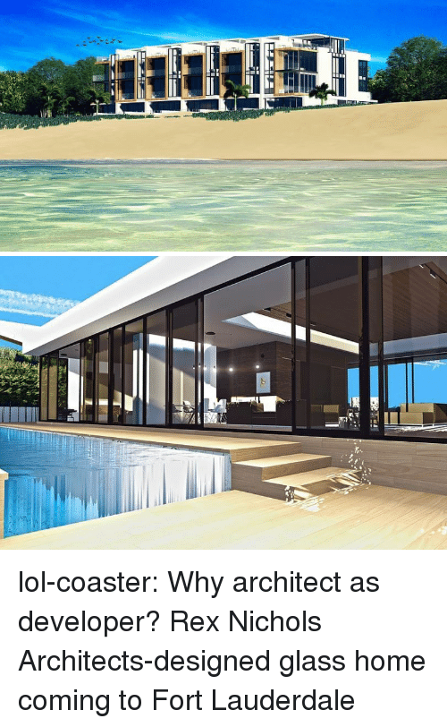 Architect: lol-coaster:   Why architect as developer?   Rex Nichols Architects-designed glass home coming to Fort Lauderdale