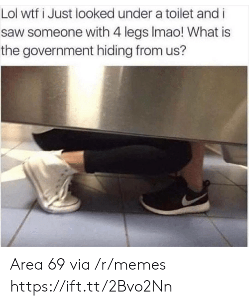 Lol Wtf: Lol wtf i Just looked under a toilet and i  saw someone with 4 legs Imao! What is  the government hiding from us? Area 69 via /r/memes https://ift.tt/2Bvo2Nn
