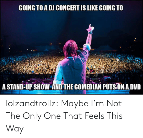 feels: lolzandtrollz:  Maybe I'm Not The Only One That Feels This Way