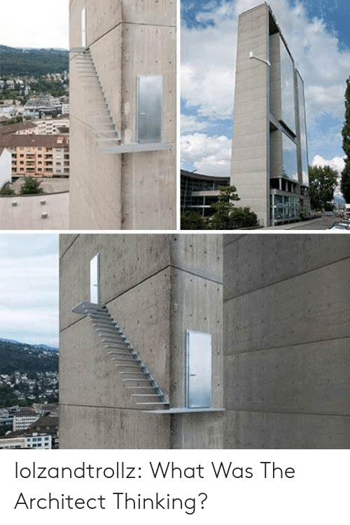Architect: lolzandtrollz:  What Was The Architect Thinking?