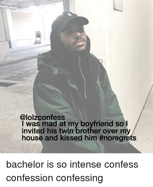 Memes, My House, and Bachelor: @lolzconfess  I was mad at my boyfriend so I  invited his twin brother over my  house and kissed him bachelor is so intense confess confession confessing