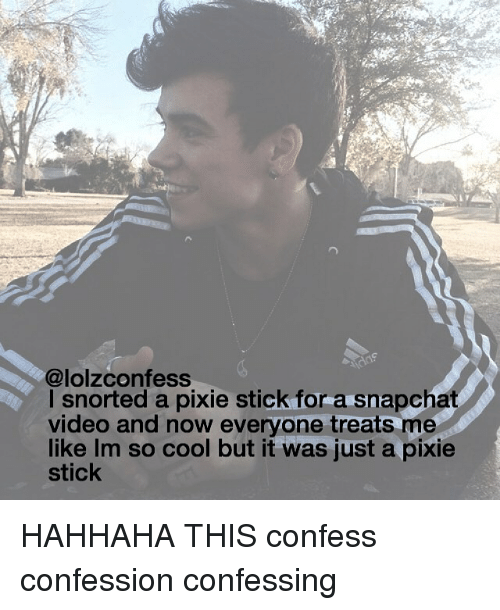 Video: @lolzconfess  snorted a pixie stick for a snapchat  video and now everyone treats me  like Im so cool but it was just a pixie  stick HAHHAHA THIS confess confession confessing