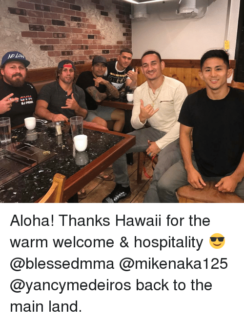 Memes, Hawaii, and Back: Lon  PENN  BJ Aloha! Thanks Hawaii for the warm welcome & hospitality 😎 @blessedmma @mikenaka125 @yancymedeiros back to the main land.